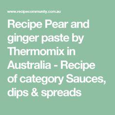 Recipe Pear and ginger paste by Thermomix in Australia - Recipe of category Sauces, dips & spreads