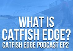 Catfish Edge Podcast 2: All about Catfish Edge, what it is (and isn't)