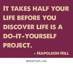 Create graphic picture quote about life - It takes half your life before you discover life is a do-it-yourself..