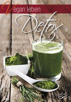 Vegan leben - Detox: Der Weg zu einem besseren Köpergefühl von Greta Lipp, L.E.O. Verlag, ISBN-13: 978-3957360410