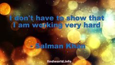 I don't have to show that I am working very hard Salman Khan Quotes