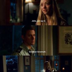 """"""" I'll see you soon, then? """" """" """" """" Say it back.      I say it, you say it.     Remember? """" """" """" """"Just say it, John. """" """"Goodbye, Savannah.""""  ~ Dear John  John and Savannah  #JohnAndSavannah   This scene made me cry Nicholas Sparks, don't do this to us"""