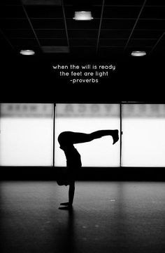 """When the will is ready, the feet are light."""