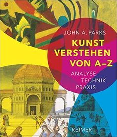 Kunst verstehen von A - Z: Analyse • Technik • Praxis: Amazon.de: John A. Parks, Nicolaus Bornhorn: Bücher