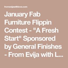 """January Fab Furniture Flippin Contest - """"A Fresh Start"""" Sponsored by General Finishes - From Evija with Love"""