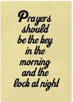 Prayers should be the key in the morning and the lock at night ~~I Love the Bible and Jesus Christ, Christian Quotes and verses. Great Quotes, Quotes To Live By, Me Quotes, Quotes About Keys, Quotes On Prayer, Night Quotes, Friend Quotes, Crush Quotes, The Words