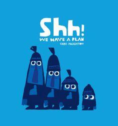 SHH! WE HAVE A PLAN by Chris Haughton #genialidad #serigrafiar