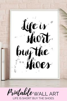 Printable Wall Art Only $6 | Printable Art, Life is Short Buy the Shoes, Downloadable Print, Quote, Print, Wall decor bedroom, Wall Art, Modern, Black White, Art, Poster #printable #wallartprints #wallart #wallartdecor #motivationalquotes #girlboss #floraldecor #inspirationalquotes #2018quotes #roomideas #diyroomdecor #positivequotes #ad
