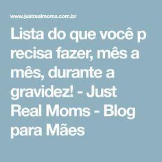 Lista do que você precisa fazer, mês a mês, durante a gravidez! - Just Real Moms - Blog para Mães