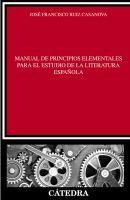 Manual de principios elementales para el estudio de la literatura española / José Francisco Ruiz Casanova http://fama.us.es/record=b2496095~S5*spi