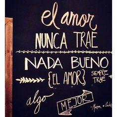 El amor siempre trae lo mejor... Más frases en... http://pensamientos.cc/