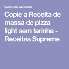 Copie a Receita de massa de pizza light sem farinha - Receitas Supreme