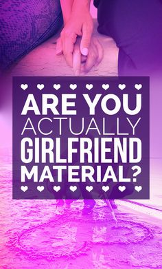 Are You Actually Girlfriend Material? Mines said yes without a doubt