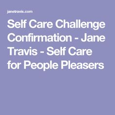 Self Care Challenge Confirmation - Jane Travis - Self Care for People Pleasers