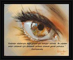 """""""Kadınlar sözleriyle değil,gözleriyle konuşur aslında. Bu yüzden onları anlamak için dinlemek yetmez,izlemek gerek yalnızca.""""  Dostoyevsky"""