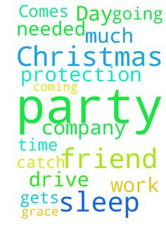 Day Sleep & Friend Comes to Christmas Party -  1 I ask for grace to catch up on some much needed sleep and 2 that a friend gets off from work in time to drive to my company Christmas party 3 protection in Jesus Name for all coming and going to the party, amen.  Posted at: https://prayerrequest.com/t/r9F #pray #prayer #request #prayerrequest