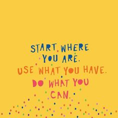 Start where you are. Motivational Speeches, Motivational Quotes For Life, Work Quotes, Cute Quotes, Quotes To Live By, Inspirational Quotes, Pastel Quotes, Illustrated Words, Encouragement