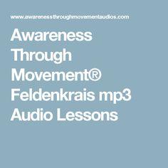Awareness Through Movement®  Feldenkrais mp3 Audio Lessons
