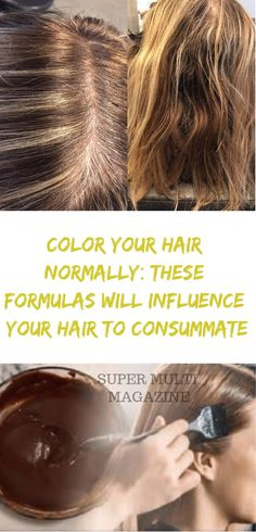 Color Your Hair Normally: These Formulas Will Influence Your Hair To Consummate - Super Multi Magazine