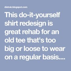 This do-it-yourself shirt redesign is great rehab for an old tee that's too big or loose to wear on a regular basis. The resulting design i. Diy Clothes Refashion, Shirt Refashion, T Shirt Diy, Cut Up Tees, T Shirt Remake, T Shirt Reconstruction, Shirt Alterations, T Shirt Hacks, Shirt Makeover