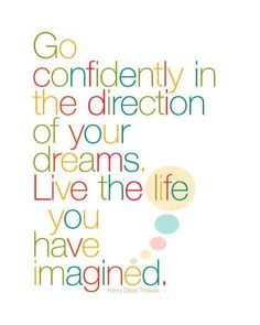 Go confidently in the direction of your dreams - live the life you have imagined - Henry David Thoreau One of my all time fav quotes! Positive Quotes, Motivational Quotes, Inspirational Quotes, Positive Thoughts, Deep Thoughts, Dream Quotes, Quotes To Live By, Favorite Quotes, Best Quotes