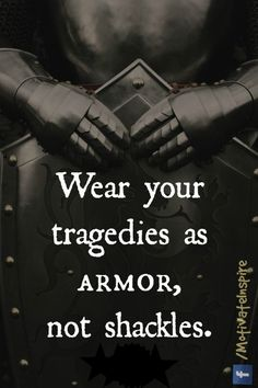 """Wear your tragedies as armor, not shackles."" #freedom #persistence #motivationalquote"