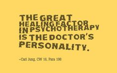 The great healing factor in psychotherapy is the doctor's personality. ~Carl Jung, CW 16, Para 198.