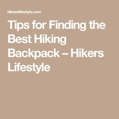 Tips for Finding the Best Hiking Backpack – Hikers Lifestyle