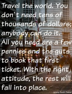 You can always make money. You can't always make memories. http://www.travelfreak.net/planning-your-travels/