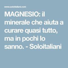 MAGNESIO: il minerale che aiuta a curare quasi tutto, ma in pochi lo sanno. - Soloitaliani