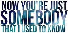 just #somebody that i #used to #know