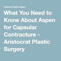 What You Need to Know About Aspen for Capsular Contracture - Aristocrat Plastic Surgery Plastic Surgery Procedures, Cosmetic Procedures, You Look Beautiful, Aspen, Need To Know, Medical, Medicine, Med School, Active Ingredient
