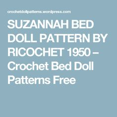 SUZANNAH BED DOLL PATTERN BY RICOCHET 1950 – Crochet Bed Doll Patterns Free