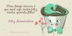 Meu desejo sincero é que você seja muito feliz, minha querida filha!  www.lindasfrasesdeamor.org/aniversario/filha