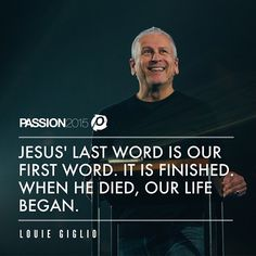 Tetelestai. It is finished. The days of living in sin and shame are done! Jesus paid it all. We are free! Louie Giglio always brings us to the cross! Such a massive word start this weekend! Thank you! #Passion2015