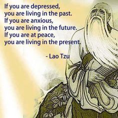 If you are depressed , you are living in the past ~ Lao Tzu - More at: http://quotespictures.net/20179/if-you-are-depressed-you-are-living-in-the-past-lao-tzu