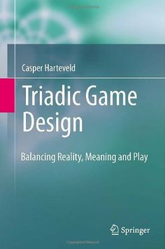 Triadic Game Design: Balancing Reality, Meaning and Play by Casper Harteveld. $110.38. 334 pages. Publisher: Springer; 2011 edition (March 3, 2011). Edition - 2011. Author: Casper Harteveld. Publication: March 3, 2011