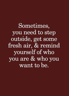Step Outside ... the drama, the social media, your teenager's angst, etc. This is just so true. : )