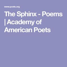 The Sphinx - Poems | Academy of American Poets