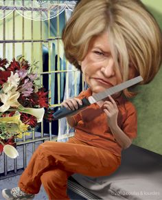 """Martha Stewart. She is able to overcome the """"worst"""" of circumstances...she's """"MARTHA!"""" YOU GO, GIRL!!!"""