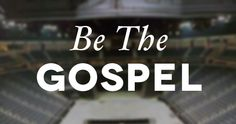 Being the Gospel. Yes, it's life changing information that requires a personal response. Then it's time to live it...