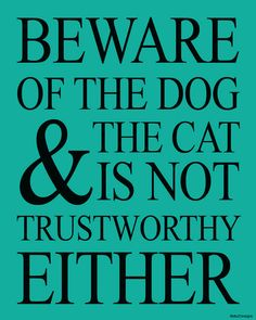 Beware of the dog & the cat ...  8x10 digital print by dlu2Designs, $5.00