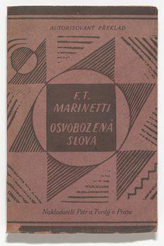 """Osvobozená slova, 1922, Marinetti. The sources of Vorticist abstraction and particularly Lewis's were also the visual styles and aesthetics of Futursim. """"Futurism was an art movement launched by the Italian poet Filippo Tommaso Marinetti in 1909..Among modernist movements, the Futurists rejected anything old and looked towards a new Italy."""" Tate"""