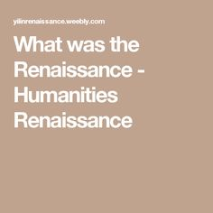 What was the Renaissance - Humanities Renaissance