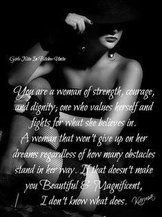 Strong woman quote, courage, dignity, dreams, Beautiful & Magnificent FB/ Girls Nite In - Bitches Unite