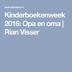 Kinderboekenweek 2016: Opa en oma   Rian Visser