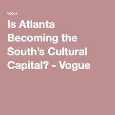 Is Atlanta Becoming the South's Cultural Capital? - Vogue Visit Atlanta, Atlanta Travel, Cultural Capital, Historical Sites, Georgia, Vogue, Culture, Patriots
