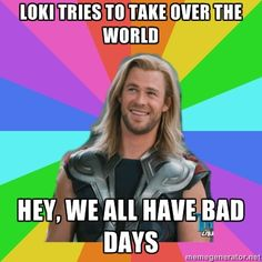 Overly Accepting Thor - Loki Tries to take over the world Hey, we all have bad days