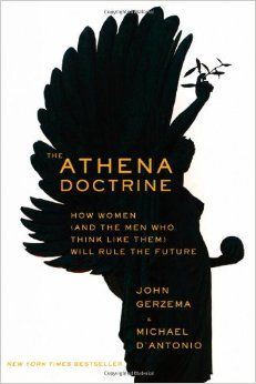 The Athena Doctrine: How Women (and the Men Who Think Like Them) Will Rule the Future: John Gerzema, Michael D'Antonio: 9781118452950: Amazon.com: Books