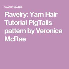 Ravelry: Yarn Hair Tutorial PigTails pattern by Veronica McRae